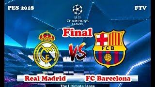 PES 2018 | REAL MADRID VS BARCELONA | FINAL UEFA Champions League | Gameplay PC
