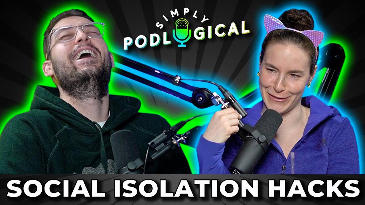 What To Do When You're Stuck At Home, Social Distancing & Self-Isolation - SimplyPodLogical #5