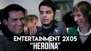 "ENTERTAINMENT 2X05 - ""Heroína"""