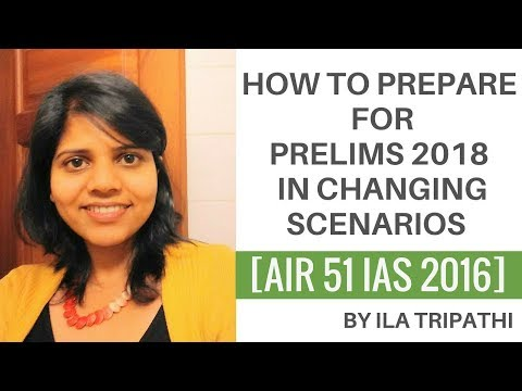 [AIR 51 IAS 2016] How To Prepare For Prelims 2018 In Changing Scenarios By Ila Tripathi