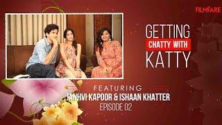 Getting Chatty with Katty | Episode 2 | Ishaan Khatter and Janhvi Kapoor | Dhadak | Filmfare
