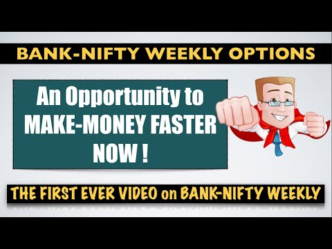 BANK NIFTY WEEKLY OPTIONS - AN OPPORTUNITY TO MAKE MONEY FASTER NOW !