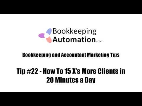 Bookkeeping Marketing Tip 22 -  How to Get up to 15 X's more clients in 20 Minutes a day