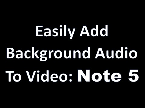 GALAXY NOTE 5: ADD BACKGROUND AUDIO TO VIDEO!