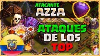ATAQUES DE LOS TOP: AZZA - EL MEJOR DE ECUADOR - CLASH OF CLANS A POR TODAS