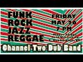 Channel Two Dub Band - LIVE - 5-26-17 *FULL SHOW* (indexed)