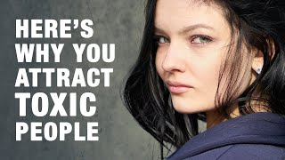 7 Reasons Why You Attract Toxic People