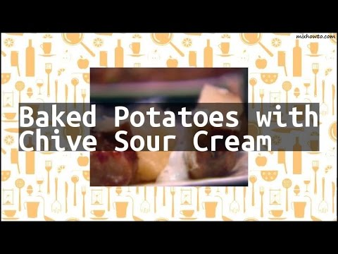 Recipe Baked Potatoes with Chive Sour Cream