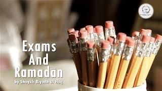 Exams and Ramadan - Shaykh Riyadh ul Haq