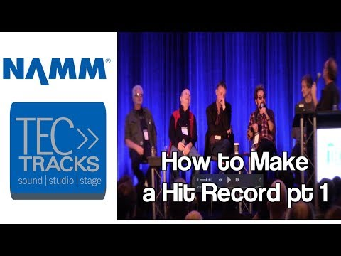 Namm 2018 How to Make a Hit Record pt 1