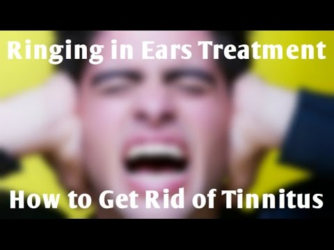 Ringing in Ears Treatment - How to Get Rid of Tinnitus