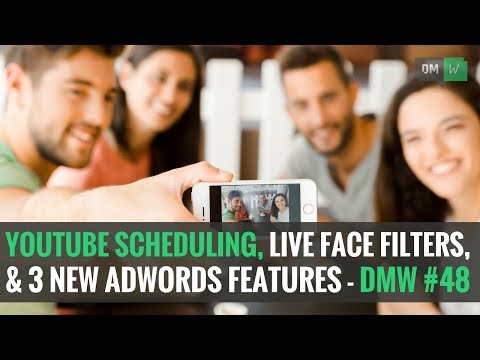 YouTube Announces Scheduling, Instagram Live Face Filters, and 3 New Adwords Features - DMW #48