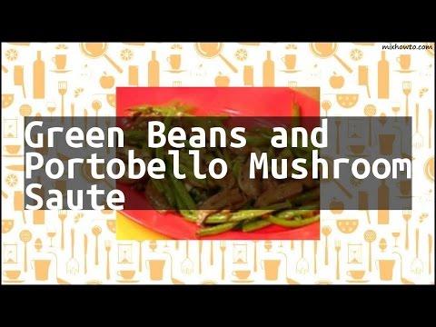 Recipe Green Beans and Portobello Mushroom Saute