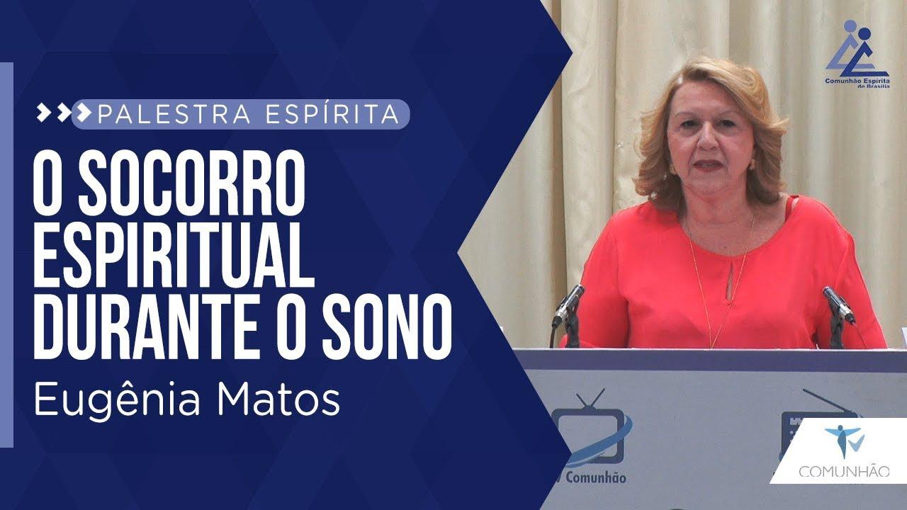 PALESTRA ESPÍRITA | O SOCORRO ESPIRITUAL DURANTE O SONO - Eugênia Matos