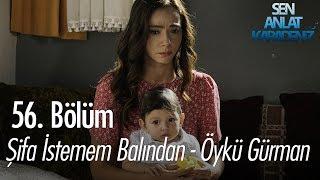 Şifa İstemem Balından - Öykü Gürman - Sen Anlat Karadeniz 56. Bölüm