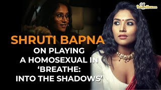 Shruti Bapna on playing a homosexual in 'Breathe: Into The Shadows'