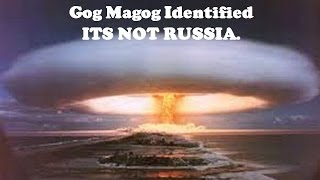 GOG MAGOG Identified. ITS NOT RUSSIA