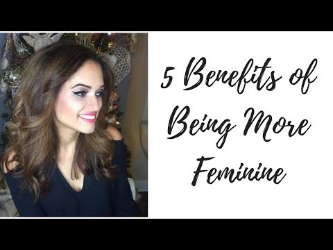 5 Amazing Benefits from Being More FEMININE (Plus 1 Negative Change)