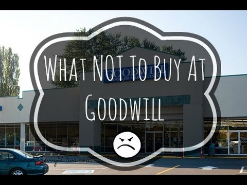 What NOT To Buy At Goodwill