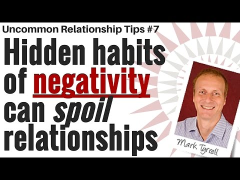 Hidden habits of negativity can spoil relationships [Uncommon Relationship tips #7]