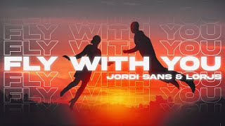 Jordi Sans & Lorjs - Fly With You (Official Lyric Music Video)