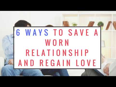 6 Ways To Save a Worn Relationship And Regain Love
