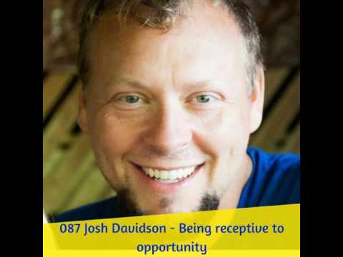 087 Josh Davidson - Being receptive to opportunity