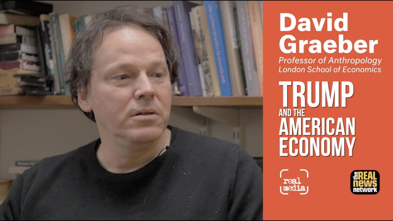 David Graeber  - Trump and the American Economy