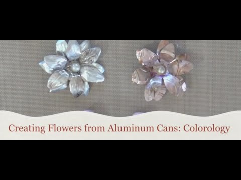 Creating Flowers from Aluminum Cans: Colorology