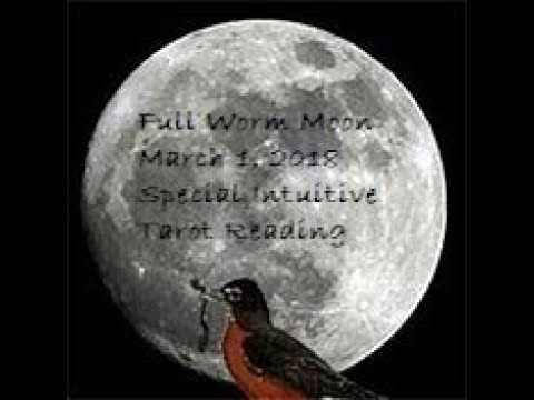 Special Full Worm Moon - Intuitive Tarot Reading - March 1, 2018