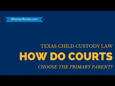 How Do Texas Courts Decide Who Will Be The Primary Parent?