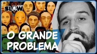 O PROBLEMA DA SOCIEDADE! | Canal do Slow 34
