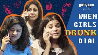 When Girls Drunk Dial | Girliyapa
