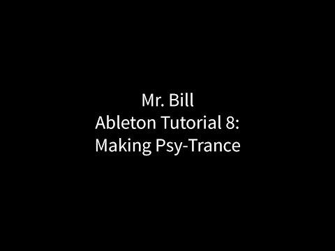 Mr. Bill - Ableton Tutorial 8 : Making Psytrance