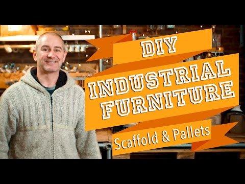 Make Industrial Furniture from Scaffold, Pallets and other Repurposed Building Materials