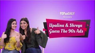Upalina & Shreya Guess The 90s Ads - POPxo