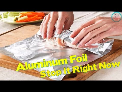 Doctors Are Warning If You Use Aluminum Foil, Stop It Right Now And This is The Reason Why