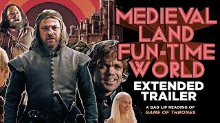 """""""MEDIEVAL LAND FUN-TIME WORLD"""" EXTENDED TRAILER — A Bad Lip Reading of Game of Thrones"""