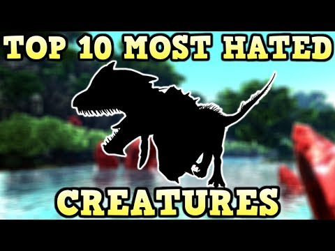 TOP 10 MOST HATED CREATURES | ARK SURVIVAL EVOLVED