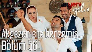 Download Yeni Gelin 56. Bölüm - Akgezenlere Benzemiş... Video