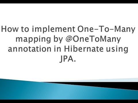 How to implement One To Many mapping by @OneToMany annotation in Hibernate using JPA ?.