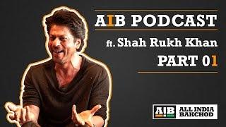 AIB Podcast : feat. Shah Rukh Khan (Part 01)