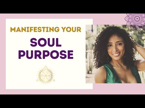 How to Find and Manifest Your Soul Mission / Life's Purpose