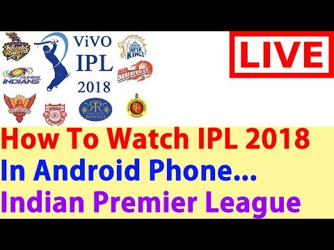 How To Watch All IPL Live Matches 2018 In Android || Sunrisers Hyderabad VS Mumbai Indians