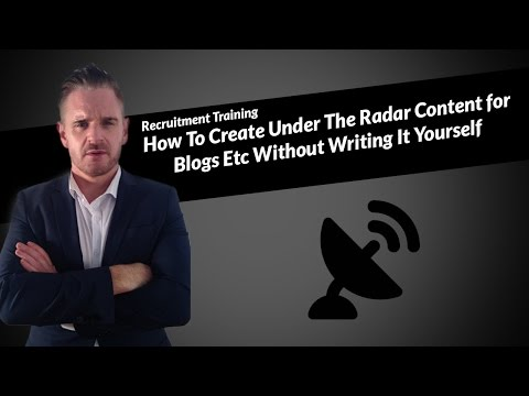 Recruitment Training-How To Create Under The Radar Content for Blogs Etc Without Writing It Yourself