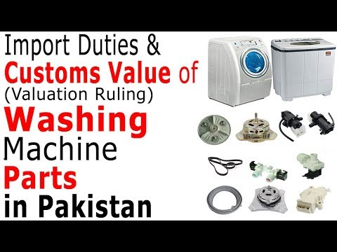 Import Duties on Washing Machine Parts in Pakistan - Valuation Ruling of Washing Machine Parts