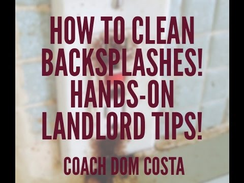 How To Clean Backsplashes! Hands-On Landlord Tips!