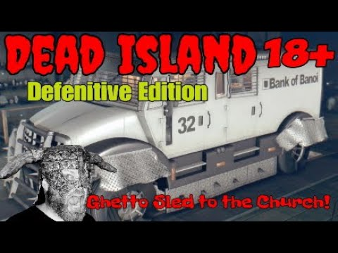 Dead Island (Defenitive Edition) 18+ Ghetto Sled to the Church!