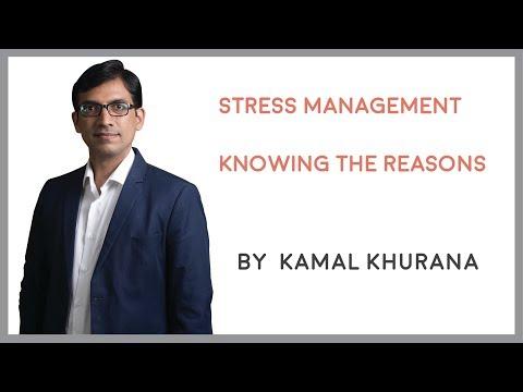 Stress Management - Knowing The Reasons | Kamal Khurana