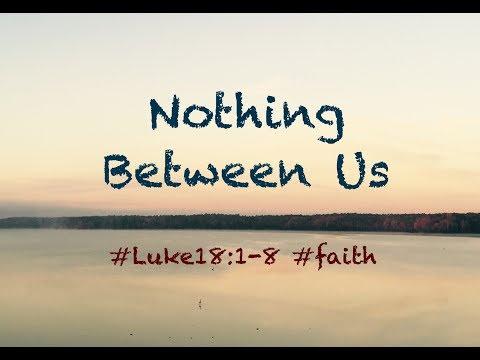 NOTHING BETWEEN US (Luke 18:1-8)